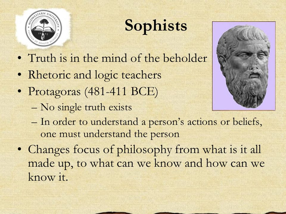 Sophists Truth is in the mind of the beholder