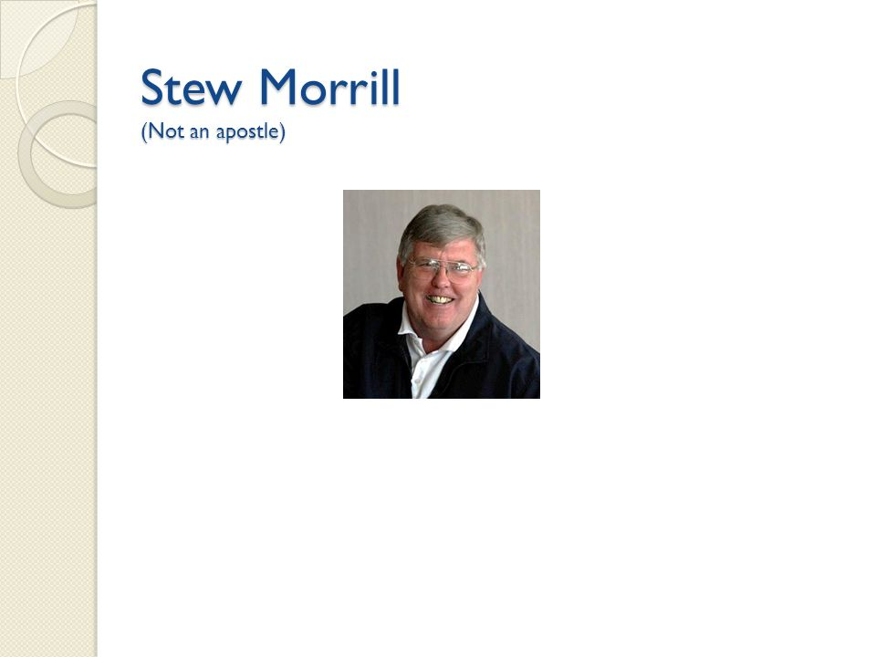 Stew Morrill (Not an apostle)