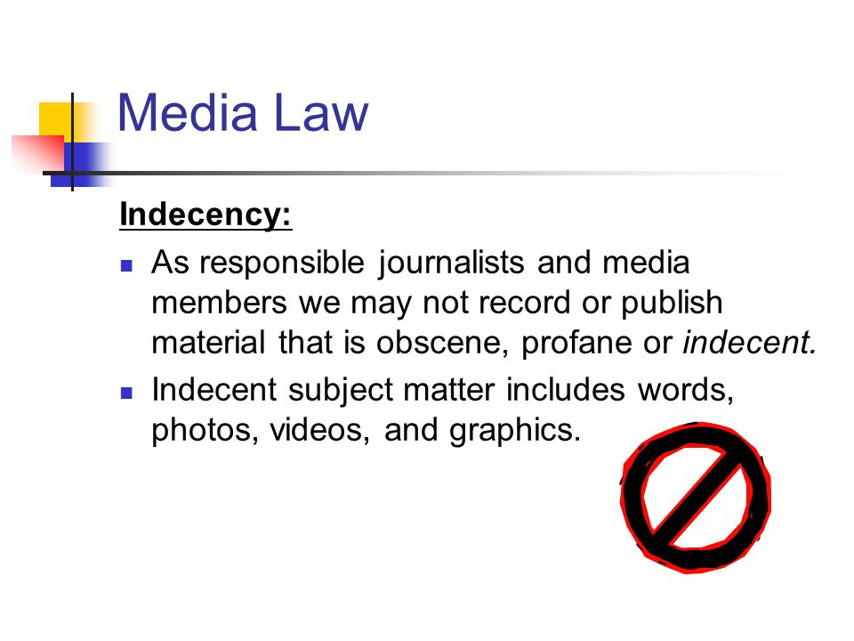 Media Law Indecency: As responsible journalists and media members we may not record or publish material that is obscene, profane or indecent.