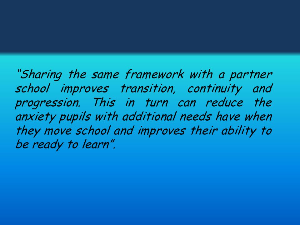 Sharing the same framework with a partner school improves transition, continuity and progression.