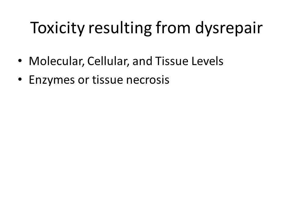 Toxicity resulting from dysrepair
