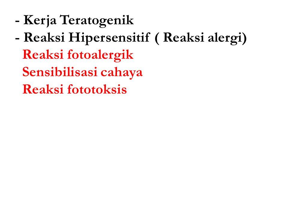 - Kerja Teratogenik - Reaksi Hipersensitif ( Reaksi alergi) Reaksi fotoalergik. Sensibilisasi cahaya.