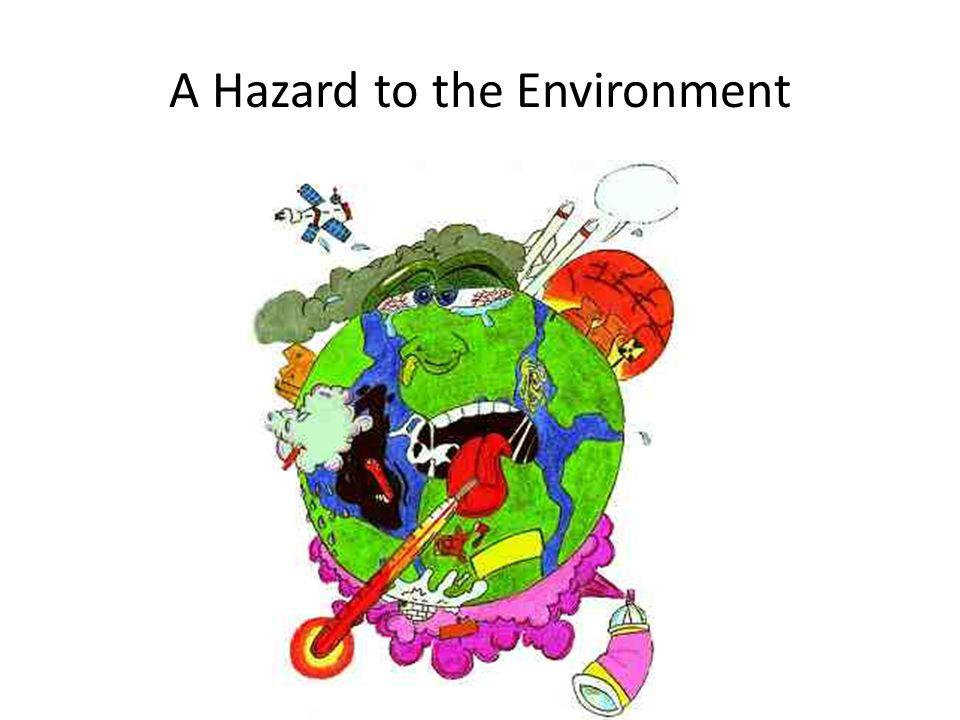 A Hazard to the Environment