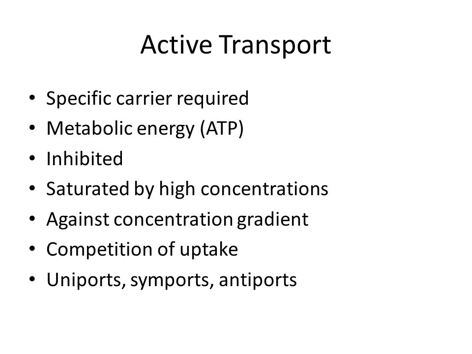 Active Transport Specific carrier required Metabolic energy (ATP)