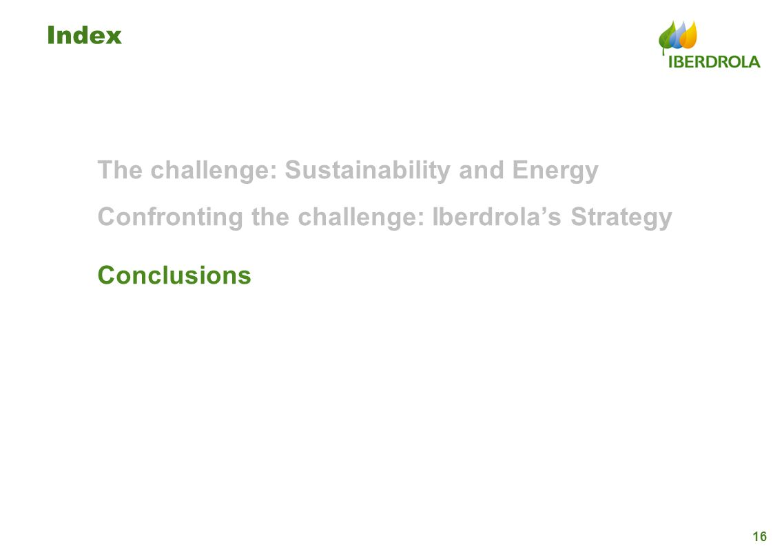 Index The challenge: Sustainability and Energy Confronting the challenge: Iberdrola's Strategy Conclusions