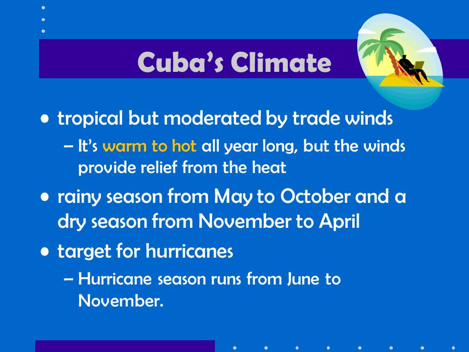 Cuba's Climate tropical but moderated by trade winds