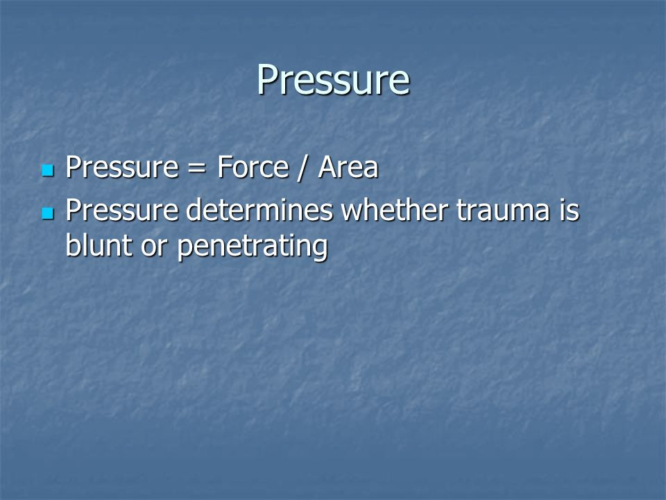 Pressure Pressure = Force / Area