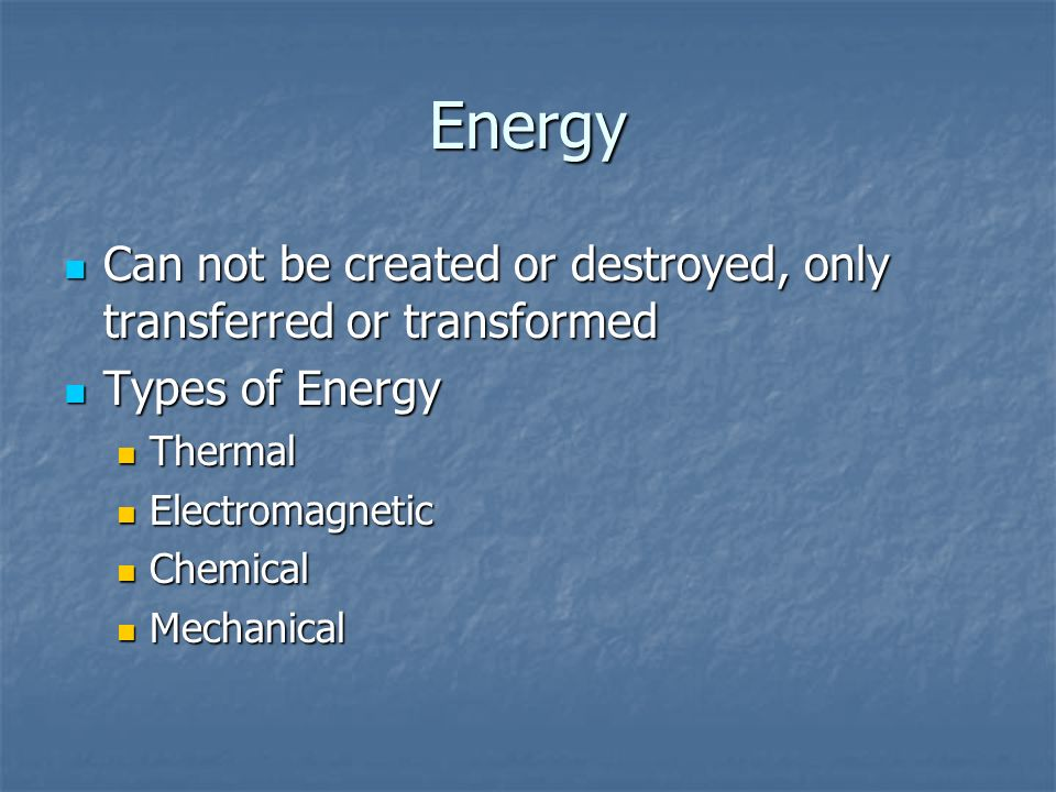 EnergyCan not be created or destroyed, only transferred or transformed. Types of Energy. Thermal. Electromagnetic.