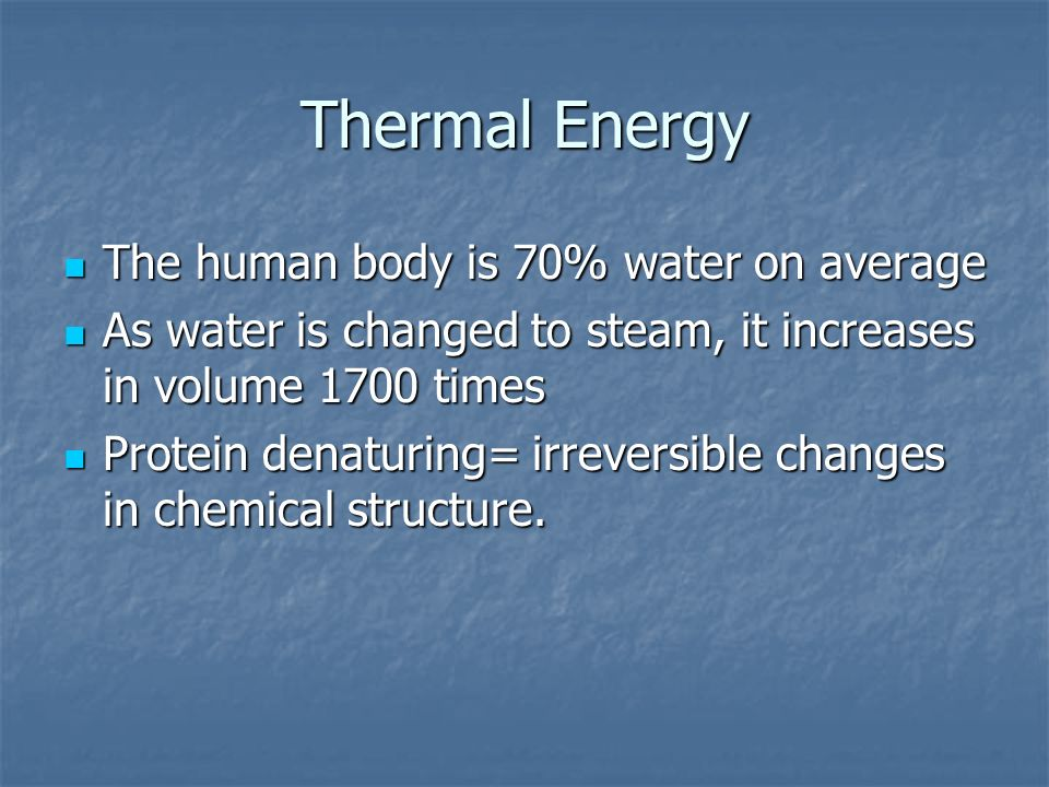 Thermal Energy The human body is 70% water on average