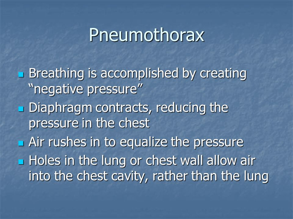 Pneumothorax Breathing is accomplished by creating negative pressure