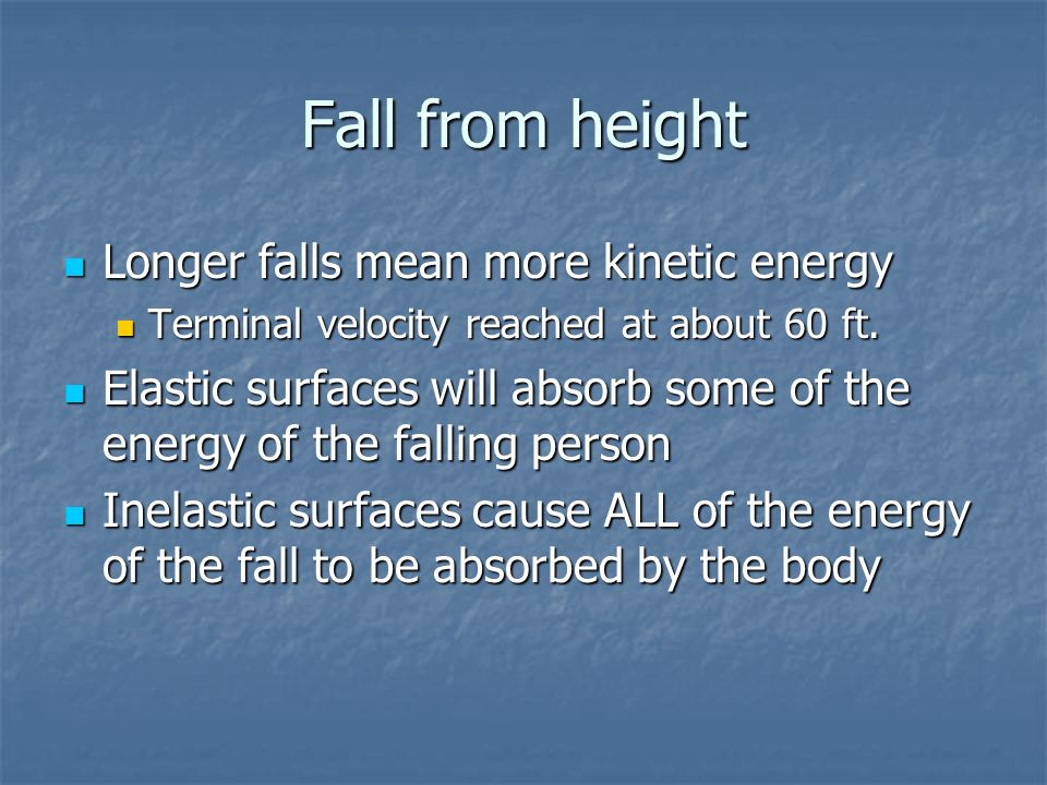 Fall from height Longer falls mean more kinetic energy