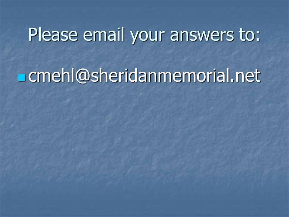 Please email your answers to: