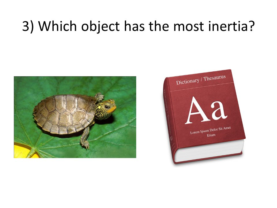 3) Which object has the most inertia