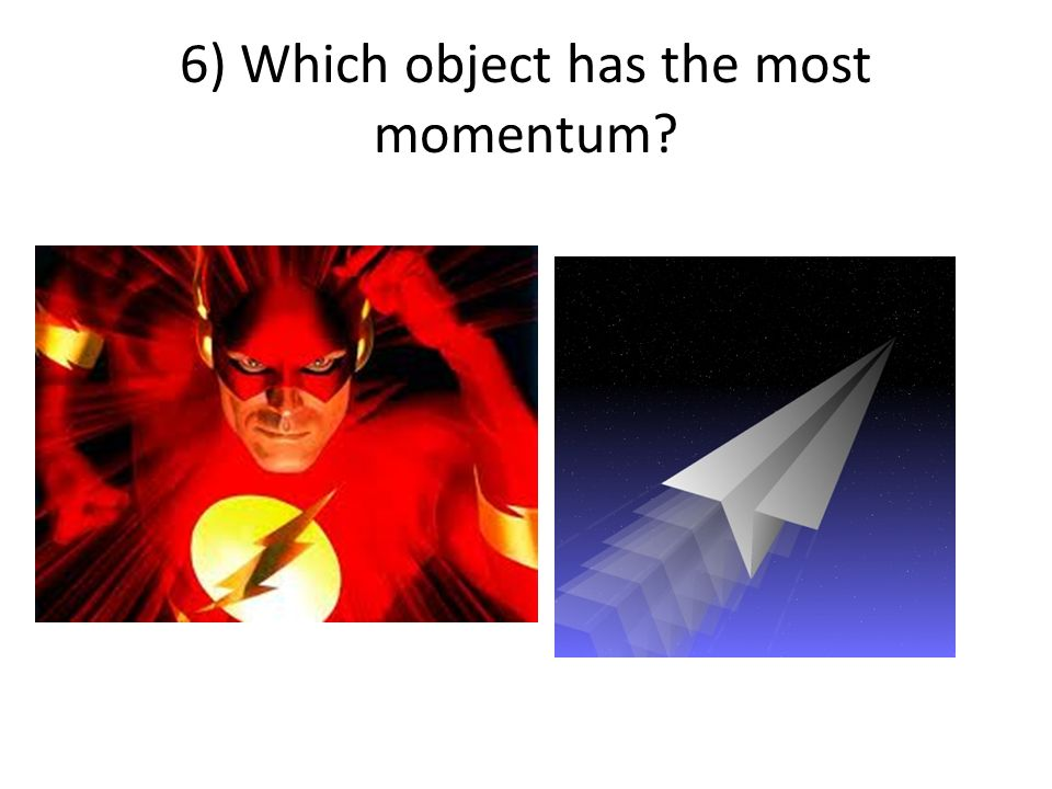 6) Which object has the most momentum