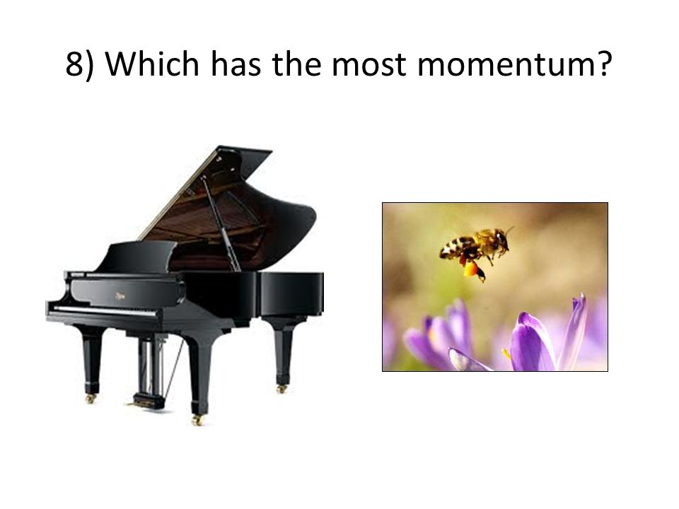 8) Which has the most momentum