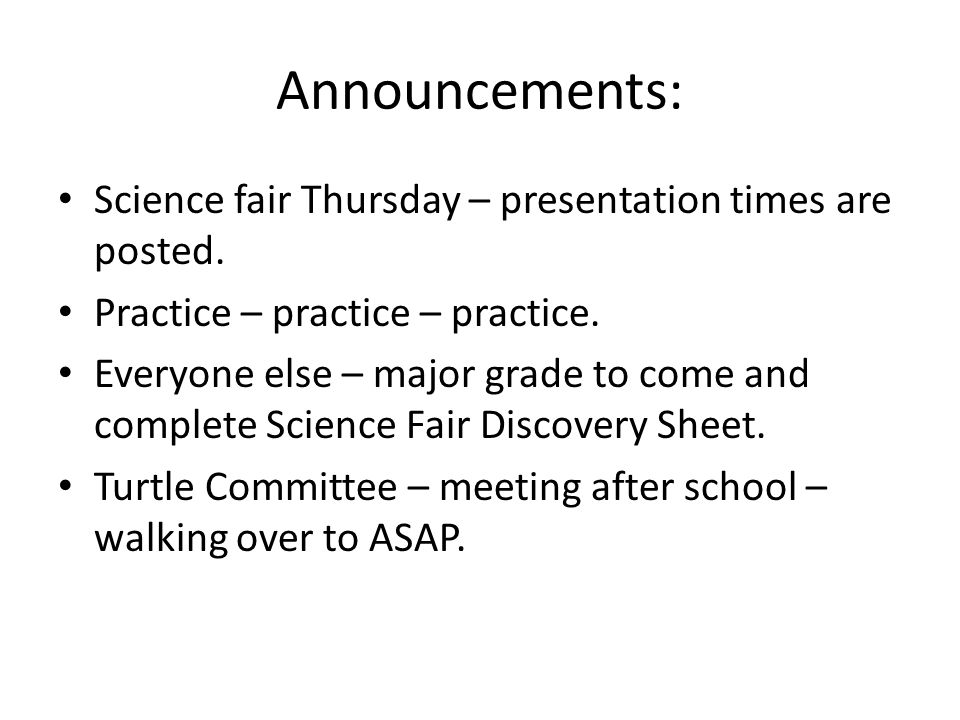 Announcements: Science fair Thursday – presentation times are posted.