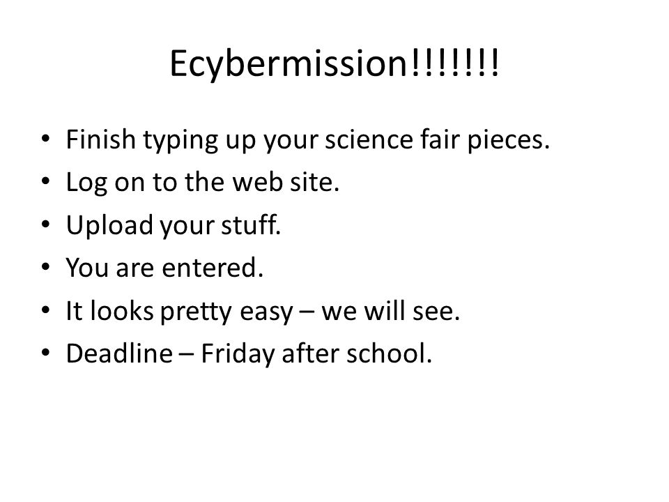 Ecybermission!!!!!!! Finish typing up your science fair pieces.