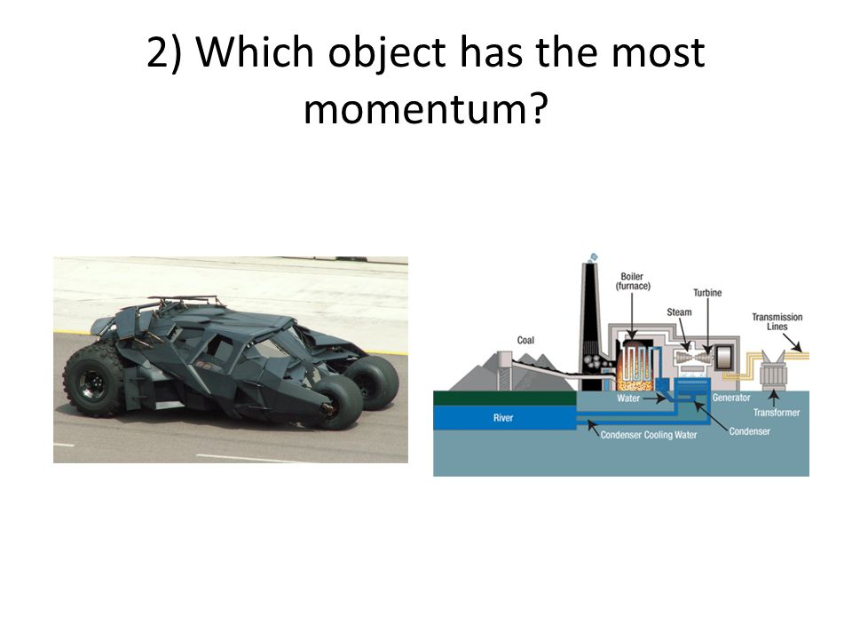 2) Which object has the most momentum