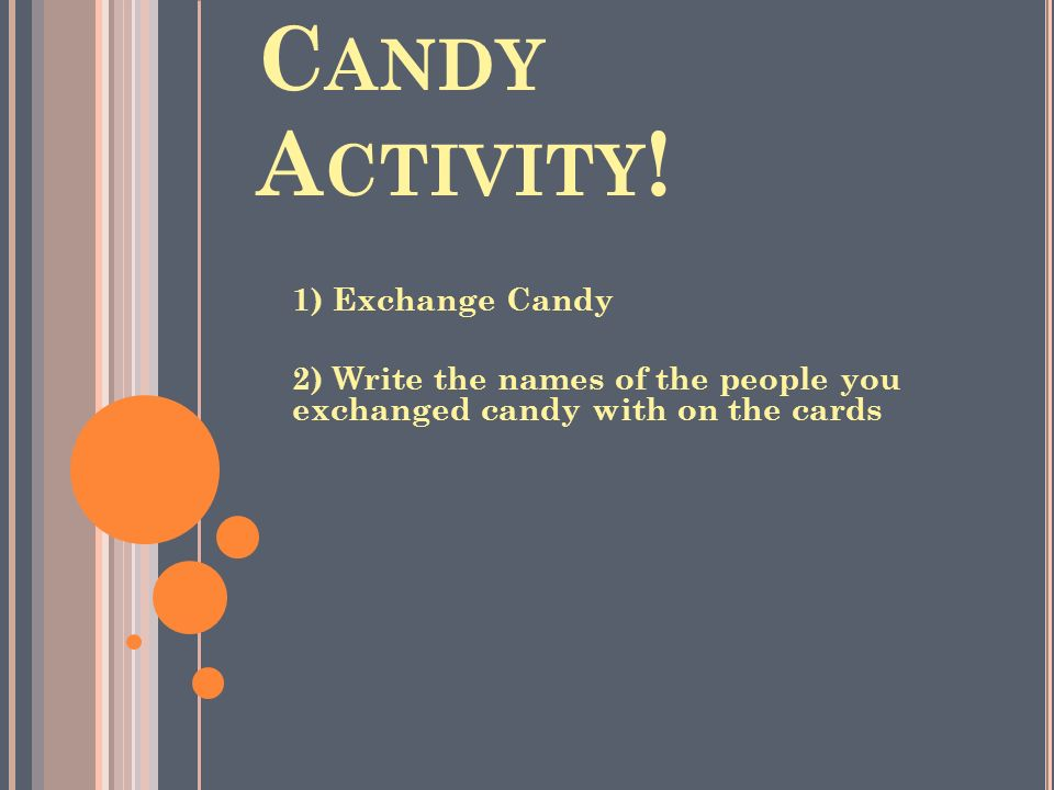 Candy Activity! 1) Exchange Candy