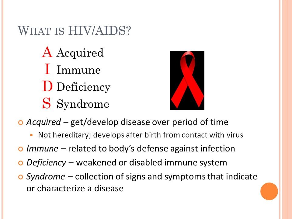 A I D S What is HIV/AIDS Acquired Immune Deficiency Syndrome