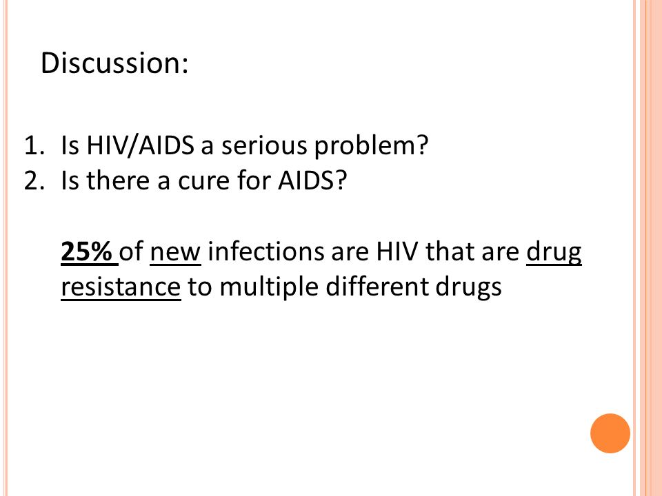 Discussion: Is HIV/AIDS a serious problem Is there a cure for AIDS
