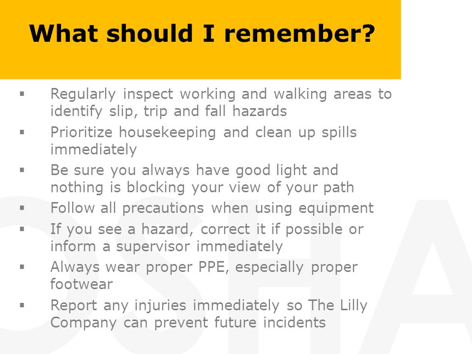 What should I remember Regularly inspect working and walking areas to identify slip, trip and fall hazards.