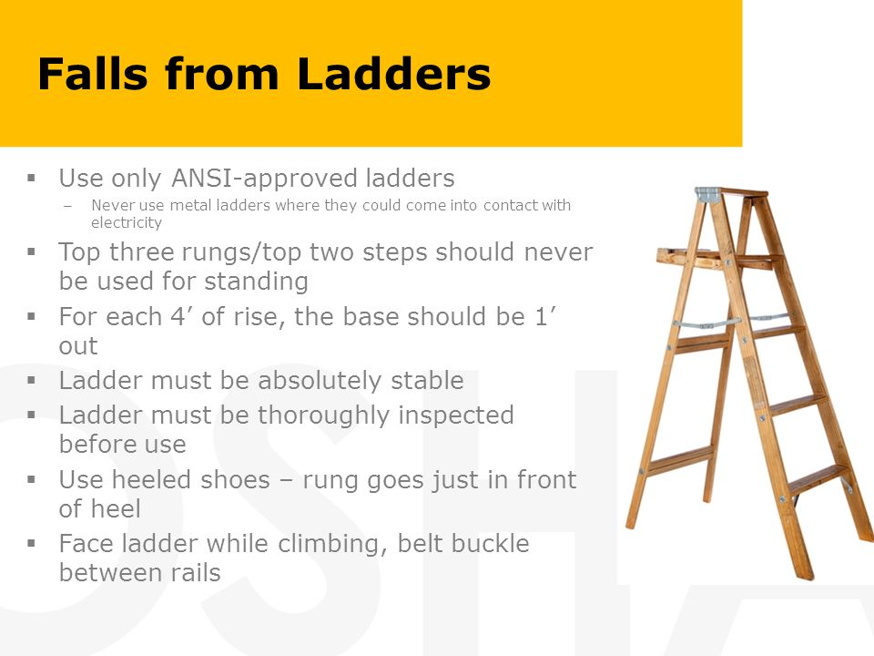 Falls from Ladders Use only ANSI-approved ladders