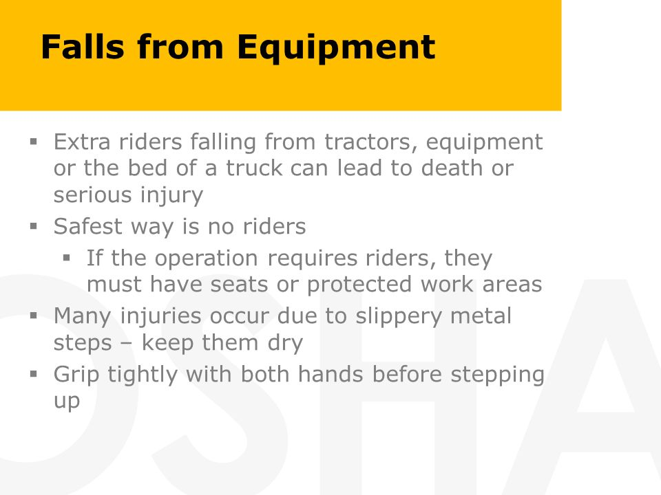 Falls from Equipment Extra riders falling from tractors, equipment or the bed of a truck can lead to death or serious injury.