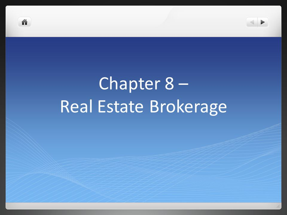 Chapter 8 – Real Estate Brokerage