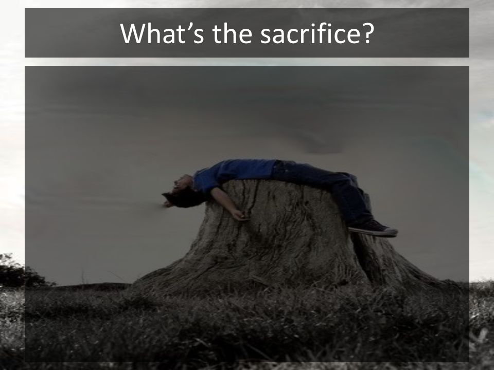 What's the sacrifice