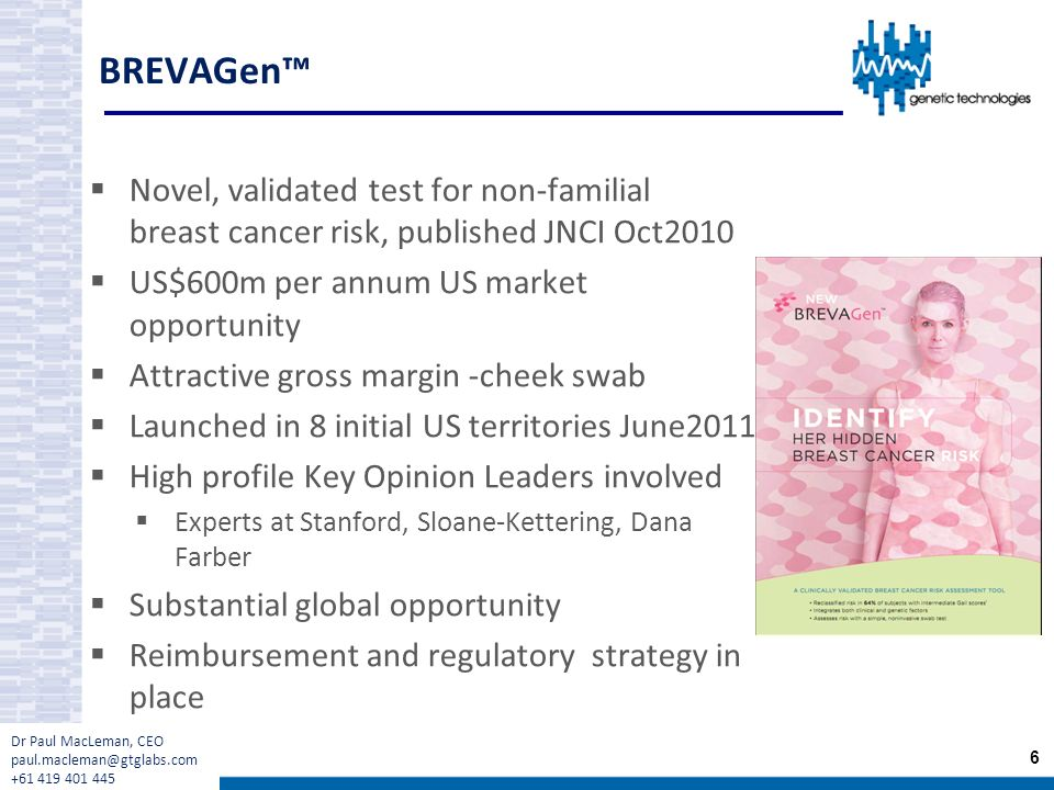 BREVAGen™ Novel, validated test for non-familial breast cancer risk, published JNCI Oct2010. US$600m per annum US market opportunity.