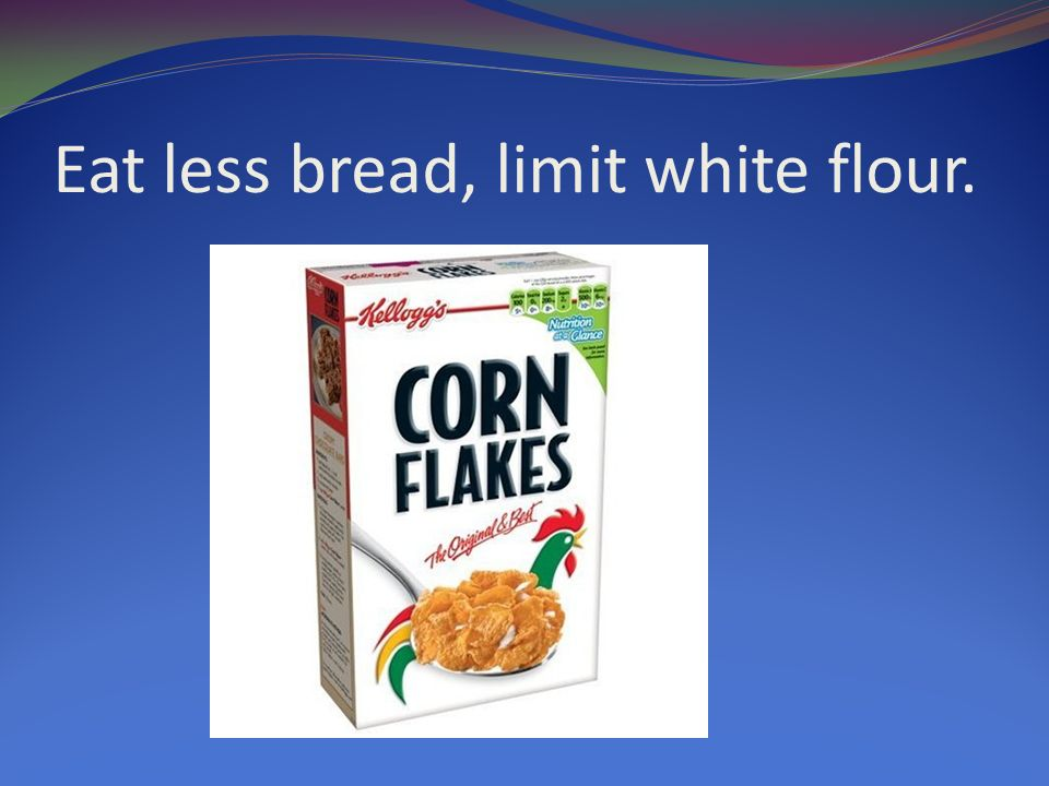 Eat less bread, limit white flour.