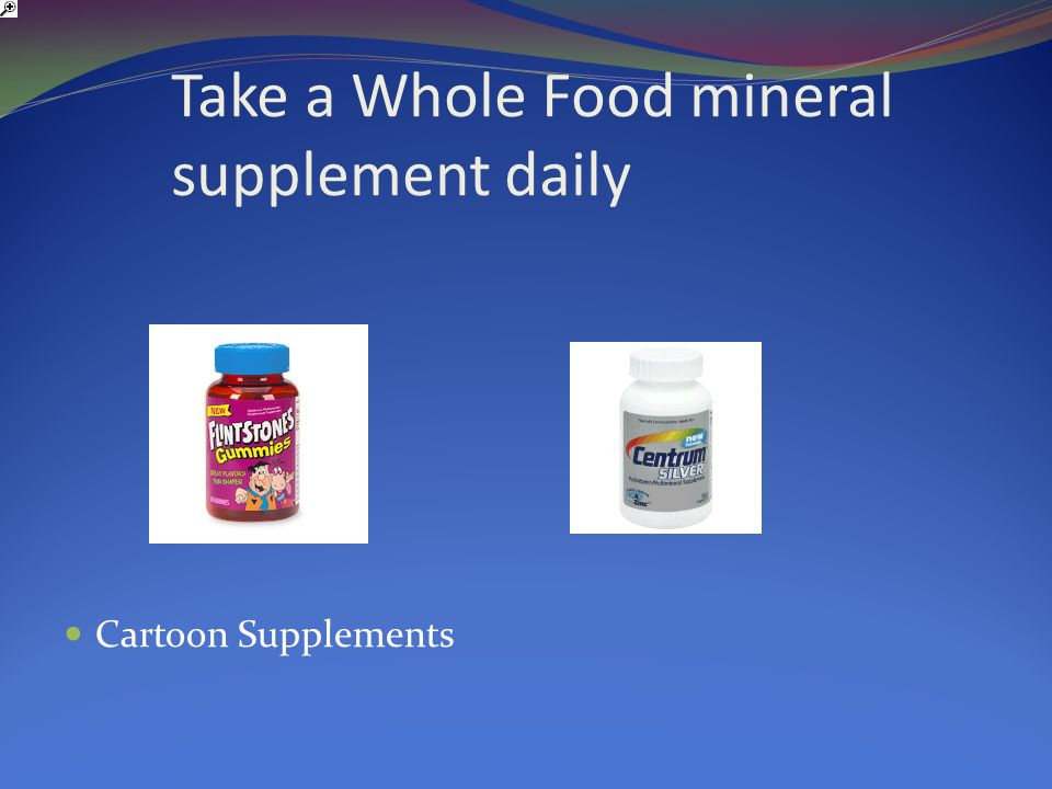 Take a Whole Food mineral supplement daily