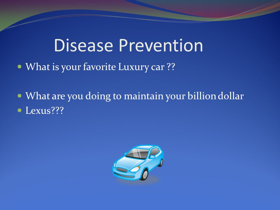 Disease Prevention What is your favorite Luxury car