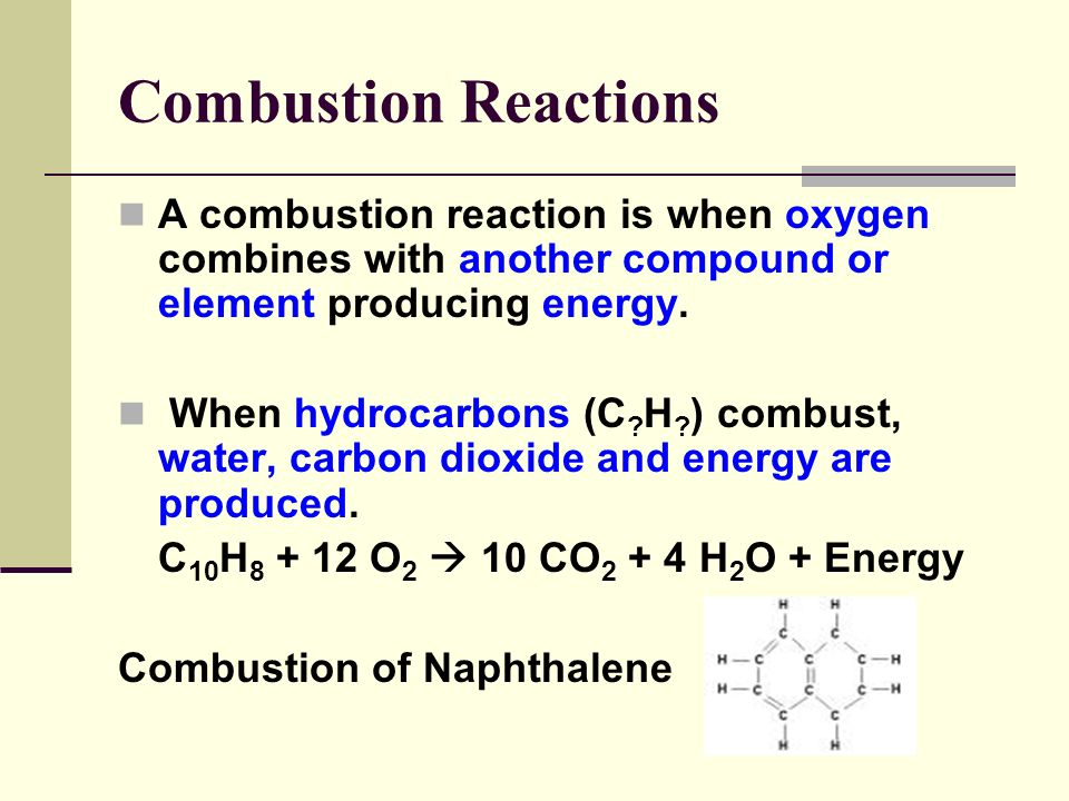 Combustion Reactions A combustion reaction is when oxygen combines with another compound or element producing energy.