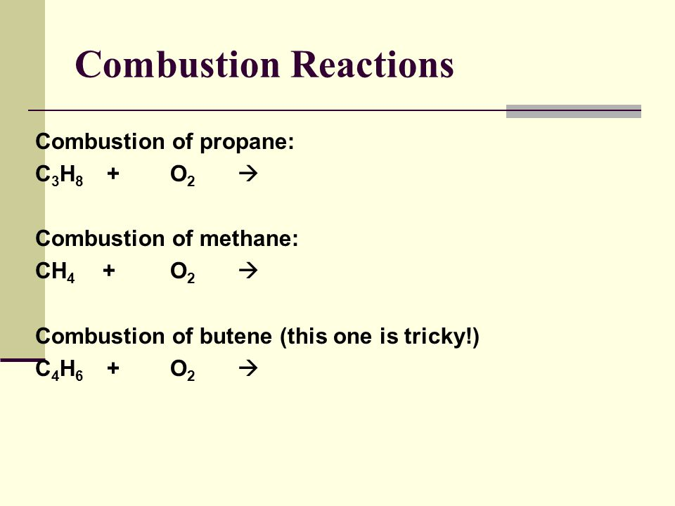 Combustion Reactions Combustion of propane: C3H8 + O2 