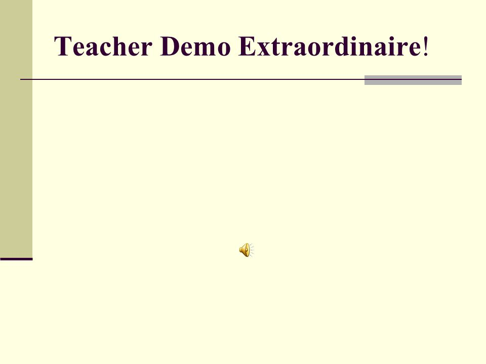 Teacher Demo Extraordinaire!