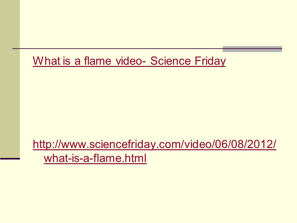 What is a flame video- Science Friday