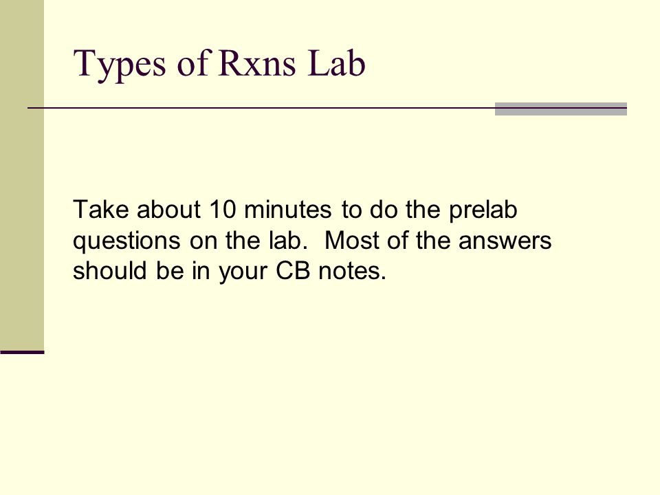 Types of Rxns Lab Take about 10 minutes to do the prelab questions on the lab.