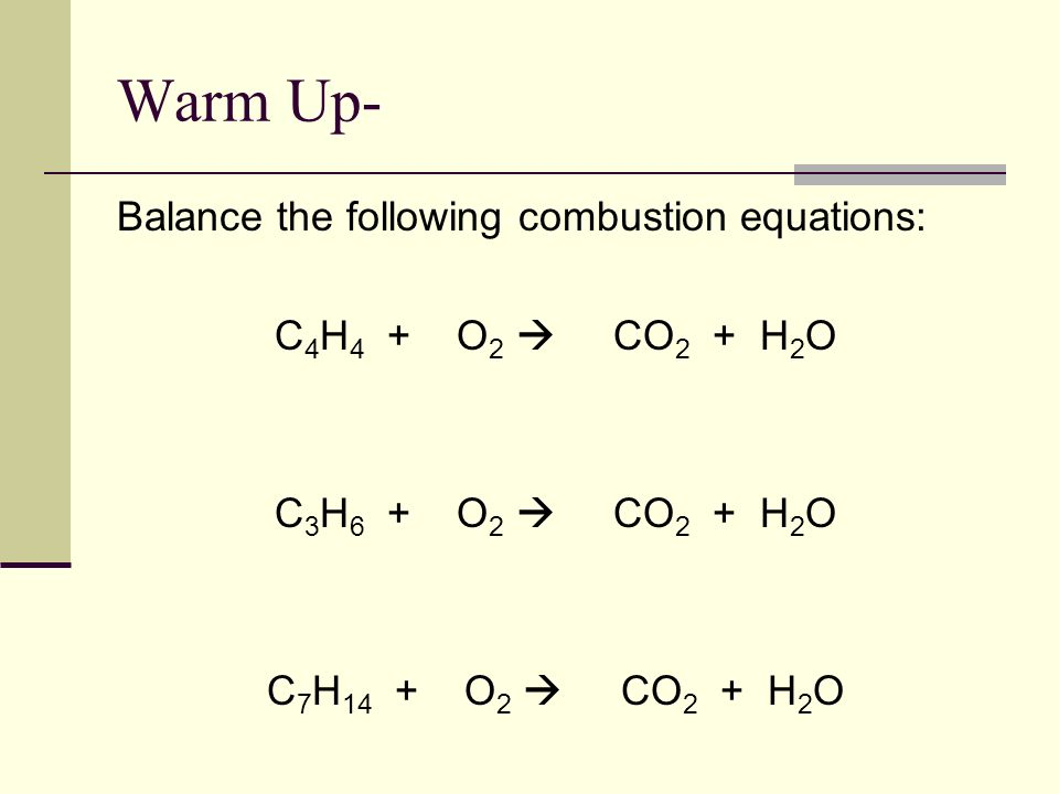 Warm Up- Balance the following combustion equations: