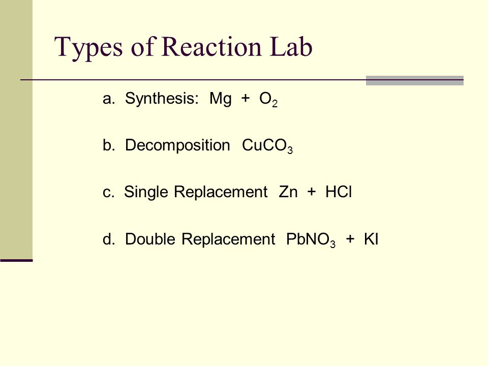 Types of Reaction Lab a. Synthesis: Mg + O2 b. Decomposition CuCO3