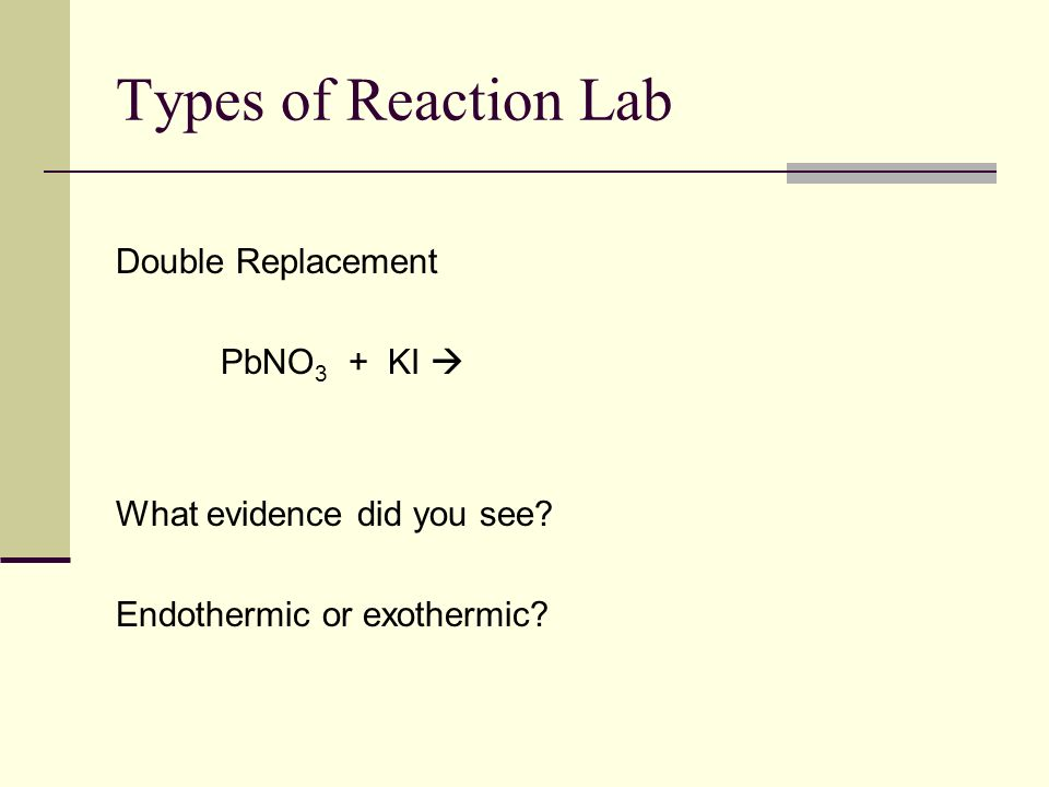 Types of Reaction Lab Double Replacement PbNO3 + KI 