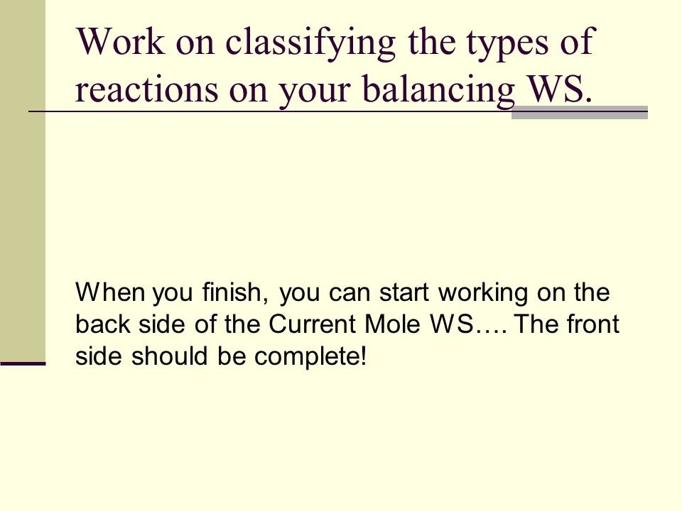 Work on classifying the types of reactions on your balancing WS.