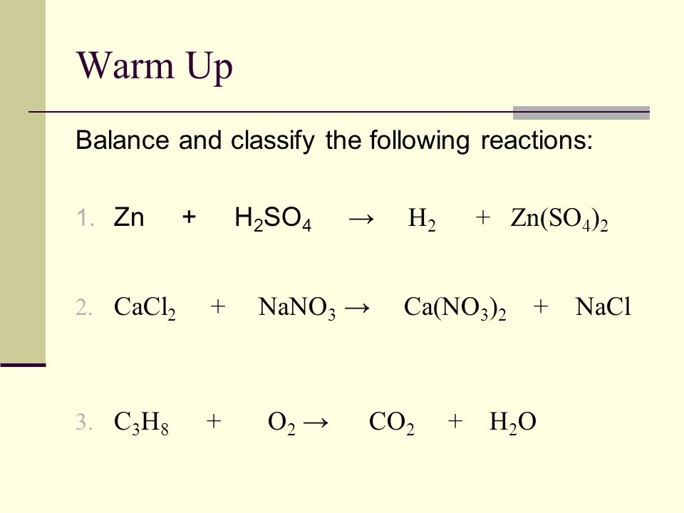 Warm Up Balance and classify the following reactions: