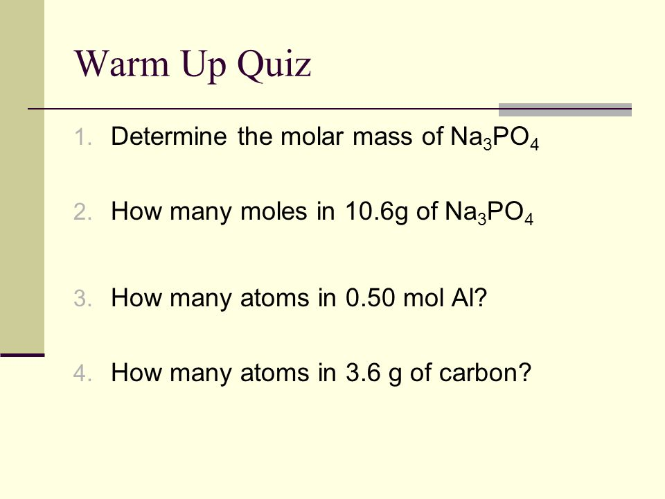 Warm Up Quiz Determine the molar mass of Na3PO4