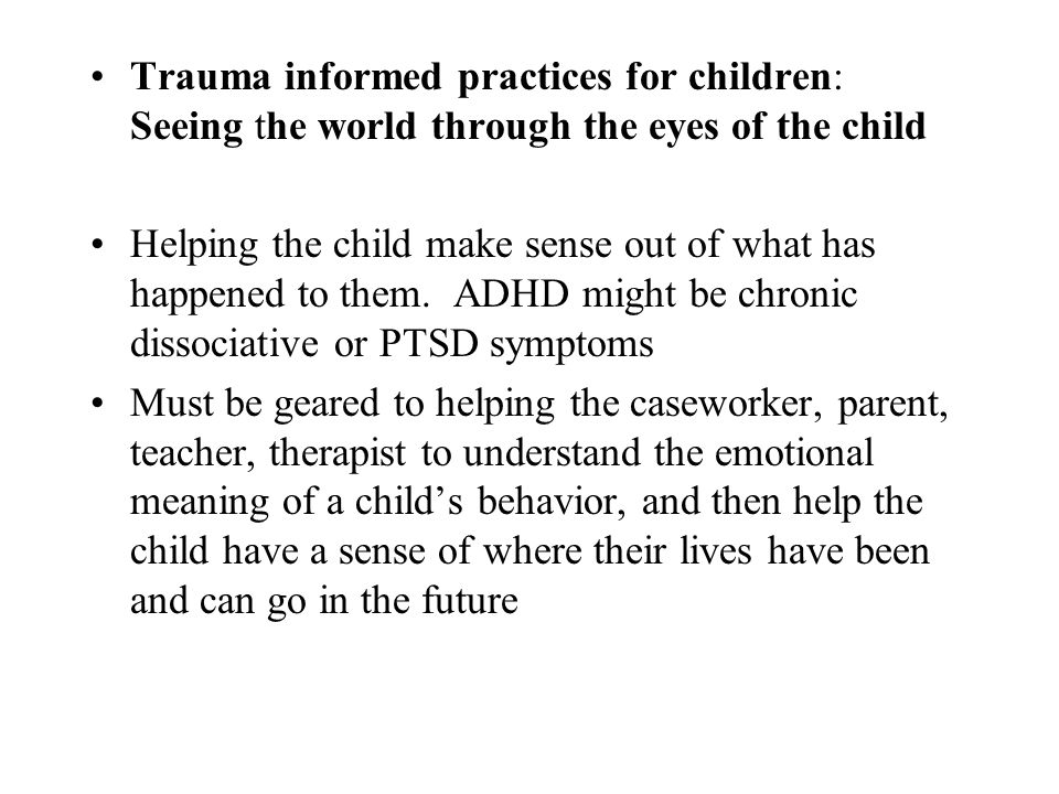 Trauma informed practices for children: Seeing the world through the eyes of the child