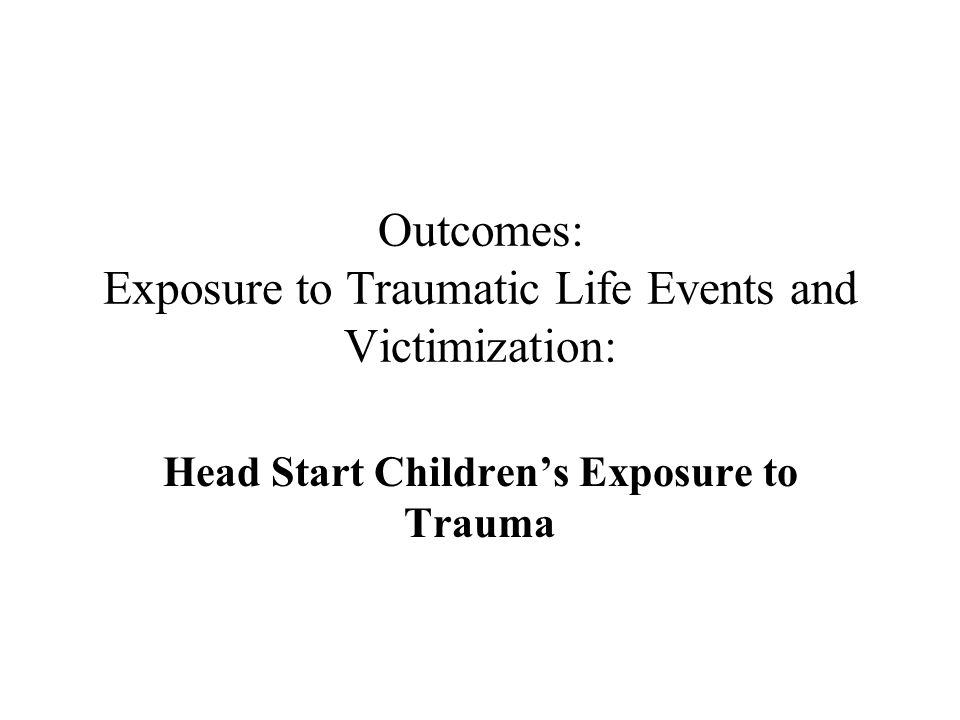 Outcomes: Exposure to Traumatic Life Events and Victimization: