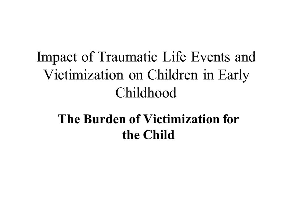 The Burden of Victimization for the Child