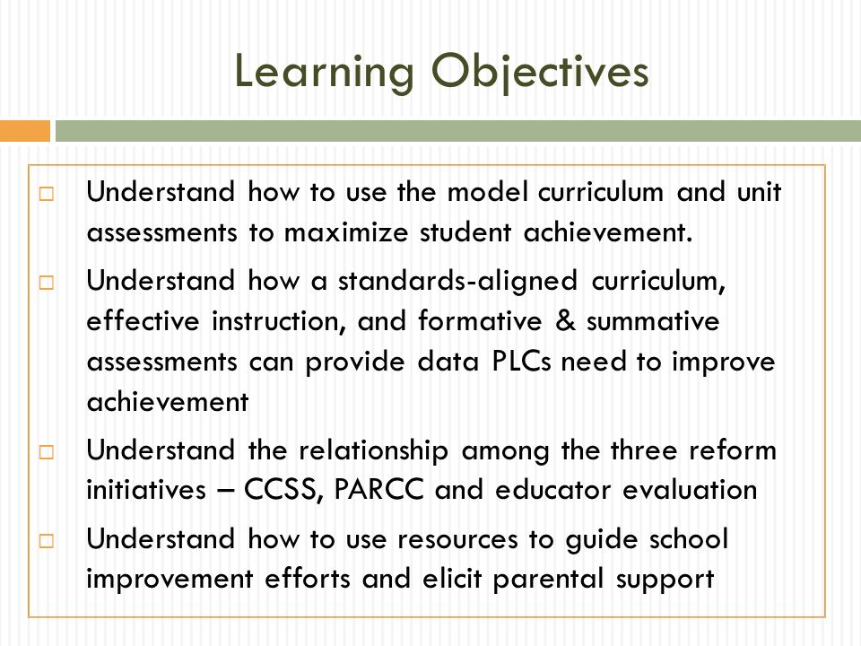 Learning Objectives Understand how to use the model curriculum and unit assessments to maximize student achievement.