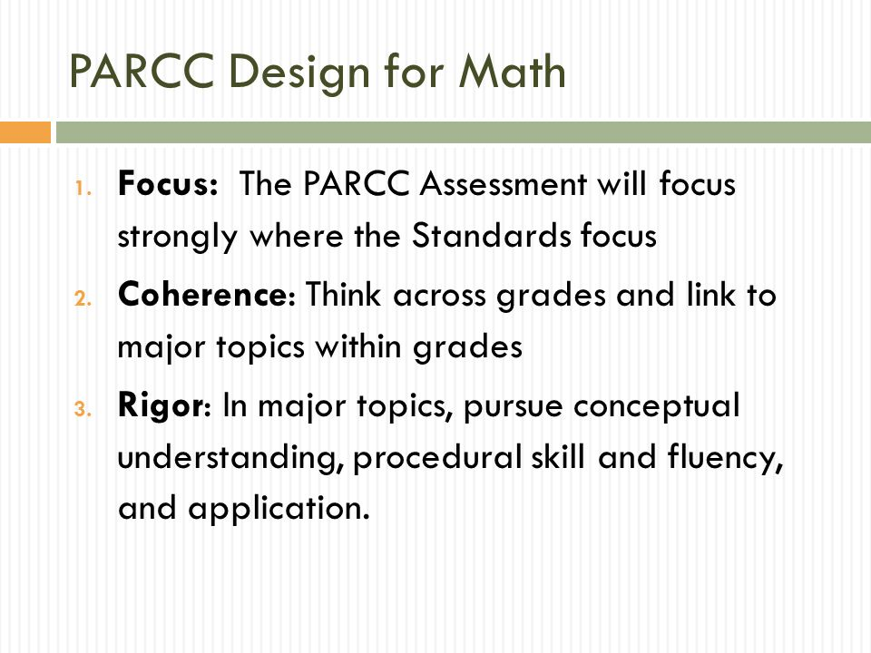 PARCC Design for Math Focus: The PARCC Assessment will focus strongly where the Standards focus.